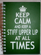 Keep Calm & keep a stiff upper lip at all times Hard Back Notebook Available in A5 or A6